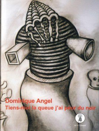 Dominique Angel, Tiens-moi la queue j'ai peur du noir