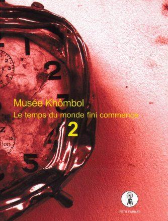 Musée Khômbol, Le temps du monde fini commence 2