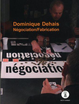 Dominique Dehais, Négociation/Fabrication